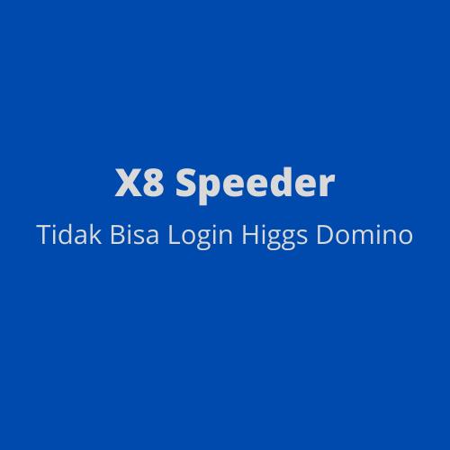 Cara Memperbaiki X8 Speeder yang Tidak Bisa Login Higgs Domino