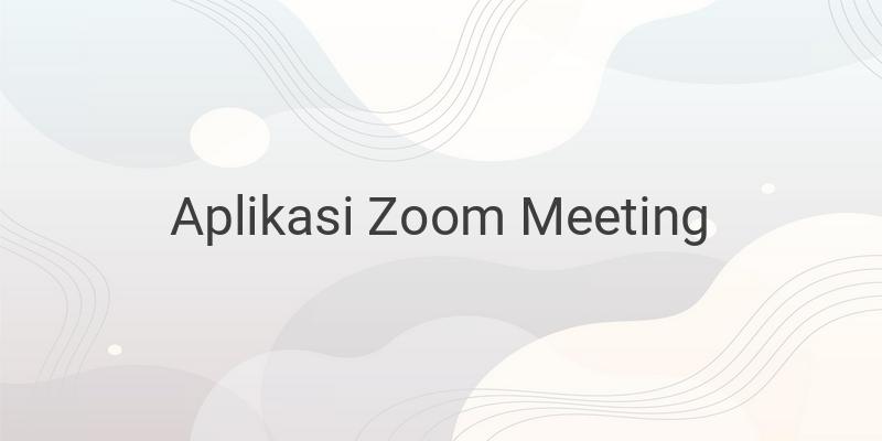 Cara Menggunakan Aplikasi Zoom Meeting di Ponsel dan PC