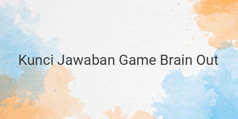 Kumpulan Kunci Jawaban Game Brain Out Level 1-185