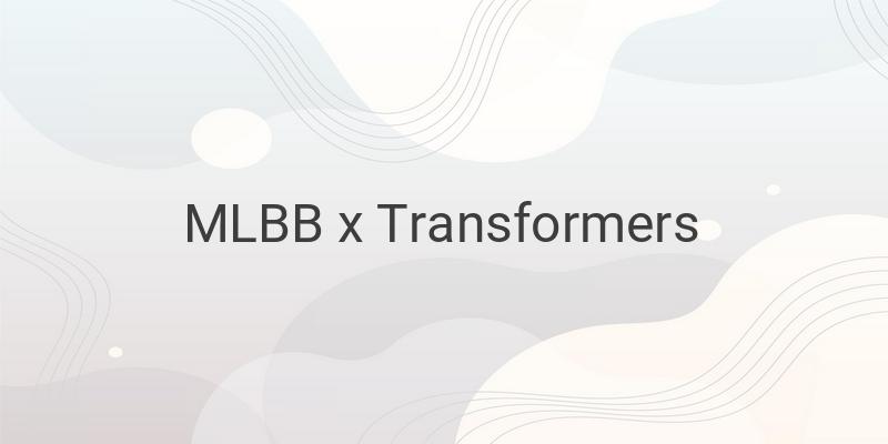 MLBB X Transformers
