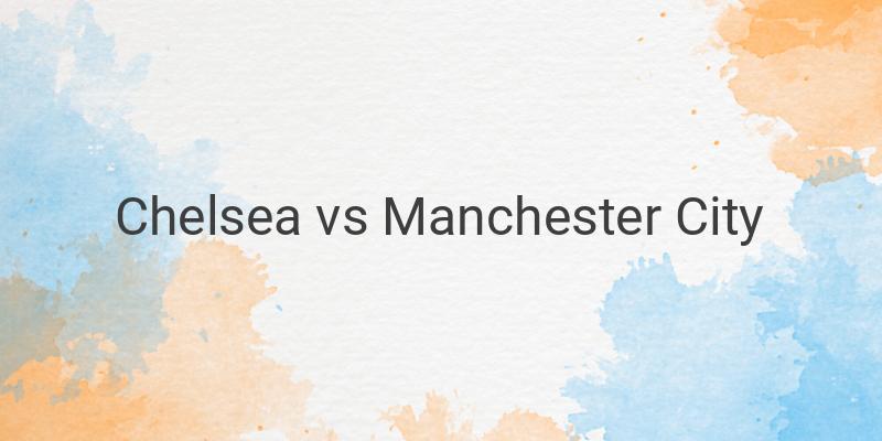 Inilah Link Live Streaming Liga Inggris Chelsea vs Man City